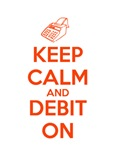 Keep Calm and Debit On