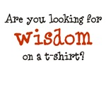 Are you looking for Wisdom on a t-shirt
