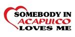 Somebody in Acapulco loves me
