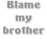 Blame my brother t-shirts & gifts