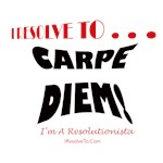 I Resolve To . . . Carpe Diem!