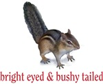 bright eyed & bushy tailed