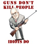 Cheney Shoot. Guns don't kill people, idiots do.