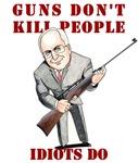 Cheney Shoot. Guns don't kill people, idiots do.