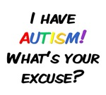 I have Autism. What's your excuse?