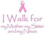 I Walk for my Mother my Sister and my Niece.