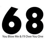 68 - You Blow Me & I'll Owe You One