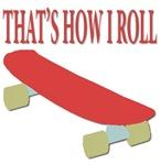 That's How I Roll - Skateboard