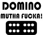 Domino Mutha Fucka!