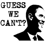 Obama - Guess We Can't?