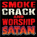 SMOKE CRACK AND WORSHIP SATAN