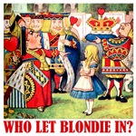 WHO LET BLONDIE IN?