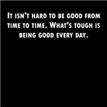 Being Good Every Day
