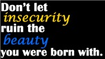 Don't Let Insecurity Ruin Beauty