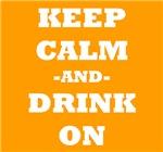 Keep Calm And Drink On (Orange)