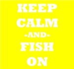 Keep Calm And Fish On (Yellow)