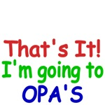 That's It! I'm going to Opa's