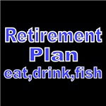 RETIREMENT PLAN. EAT DRINK FISH