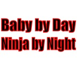 BABY BY DAY. NINJA BY NIGHT