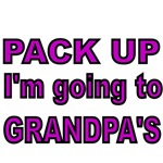 PACK UP . I'M GOING TO GRANDPA'S