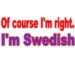 OF COURSE I'M RIGHT. I'M SWEDISH
