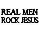 REAL MEN ROCK JESUS