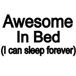 AWESOME IN BED ( I CAN SLEEP FOREVER)