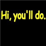 HI,YOU'LL DO.