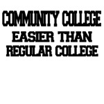 Community College. Easier Than Regular College.