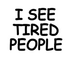 I See Tired People