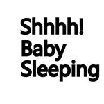 Shhhh! Baby Sleeping.
