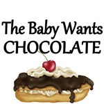 The Baby Wants Chocolate.