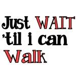 Just WAIT 'til I Can Walk