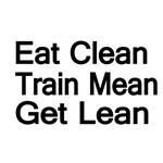 Eat Clean. Train Mean. Get Lean.