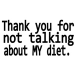 Thank you for not talking about my diet.