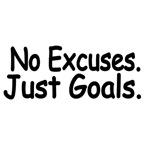 No Excuses. Just Goals