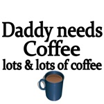 Daddy needs Coffee. Lots & lots of coffee