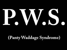 P.W.S. (Panty Waddage Syndrome)