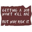 GETTING A JOB T-SHIRTS