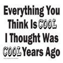 EVERYTHING YOU THINK IS COOL T-SHIRTS AND GIFTS