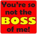YOU'RE NOT THE BOSS OF ME T-SHIRTS AND GIFTS