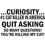 Funny Curiosity killed the Cat Gifts.