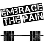 Embrace the pain..