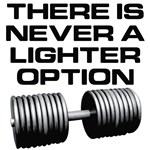 There is never a lighter option