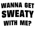 Wanna get sweaty..
