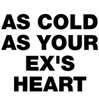 As Cold As Your Ex's Heart