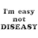 I'm easy not diseasy