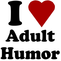 I Love Adult Humor
