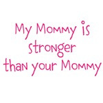 My Mommy is stronger than your Mommy (pink text)