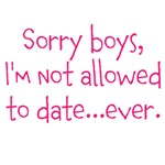 Sorry boys, I'm not allowed to date...ever.
